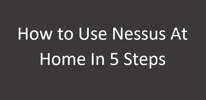 How to use Nessus At Home In 5 Steps - ethicalhackingguru com